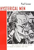 Hysterical Men: War, Psychiatry, and the Politics of Trauma in Germany, 1890-1930 (Cornell Studies in the History of Psychiatry) 1st edition by Lerner, Paul (2009) Paperback