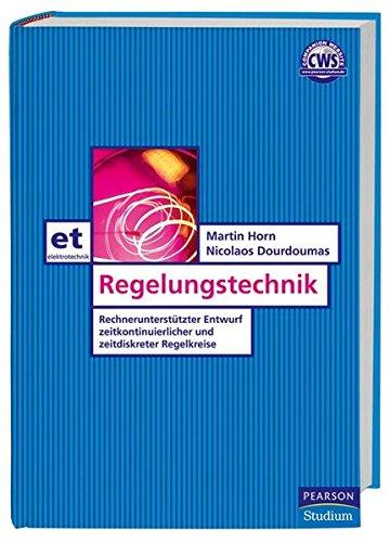 Regelungstechnik: Rechnerunterstützter Entwurf zeitkontinuierlicher und zeitdiskreter Regelkreise (Pearson Studium - Elektrotechnik)