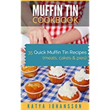 MUFFIN TIN COOKBOOK: 35 Quick Muffin Tin Recipes (meals, cakes & pies) (English Edition)