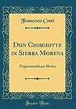 Don Chisciotte in Sierra Morena: Tragicommedia per Musica (Classic Reprint)