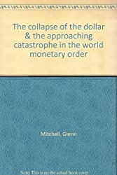 The Collapse of the Dollar & the Approaching Catastrophe in the World Monetary Order. The Institute for Economic & Political World Strategic Studies.