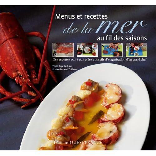 Menus et recettes de la mer au fil des saisons : Des recettes pas à pas et les conseils d'organisation d'un grand chef