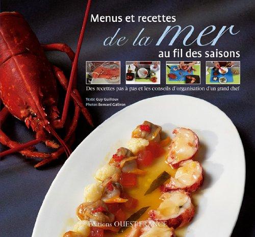 Menus et recettes de la mer au fil des saisons : Des recettes pas à pas et les conseils d'organisation d'un grand chef par Guy Guilloux