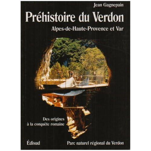 Préhistoire du Verdon. Alpes-de-Haute-Provence et Var, des origines à nos jours
