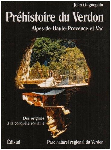Préhistoire du Verdon. Alpes-de-Haute-Provence et Var, des origines à nos jours par Jean Gagnepain