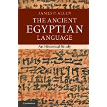 The Ancient Egyptian Language: An Historical Study by James P. Allen (2013-08-26)