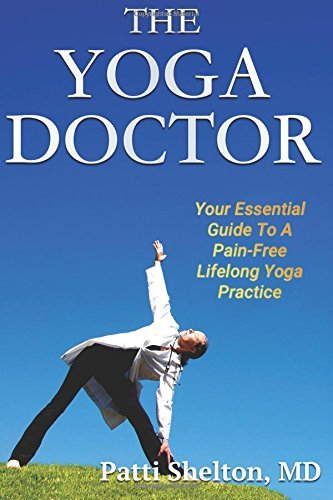 The Yoga Doctor: Your Essential Guide to a Pain-Free Lifelong Yoga Practice by Patti Shelton MD (2015-09-18)