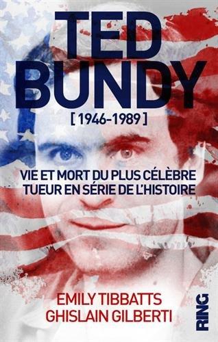 Ted Bundy [1946 - 1989] - Vie et mort du plus clbre tueur en srie de l'Histoire
