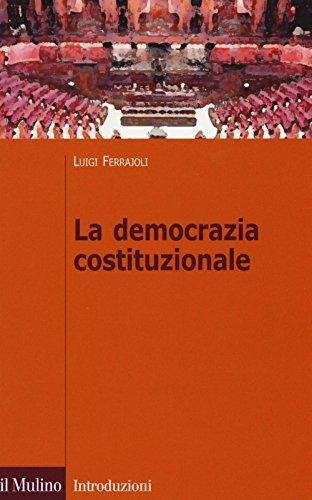 La democrazia costituzionale (Introduzioni. Diritto) por Luigi Ferrajoli
