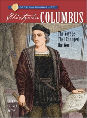 Sterling Biographies®: Christopher Columbus: The Voyage That Changed the World by Emma Carlson Berne (2008-08-05)