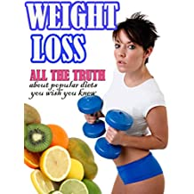 Weight Loss: All the Truth about Popular Diets You Wish You Knew (English Edition)