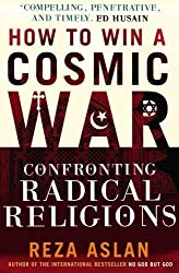 How to Win a Cosmic War: Confronting Radical Religion by Reza Aslan (2010-04-06)