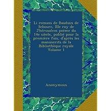 Li romans de Bauduin de Sebourc, IIIe roy de Jhérusalem poëme du 14e siècle, publié pour la première fois, d'après les manuscrits de la Bibliothèque royale Volume 1
