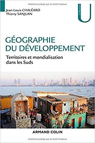 Géographie du développement - Territoires et mondialisation dans les Suds par Jean-Louis Chaléard, Thierry Sanjuan