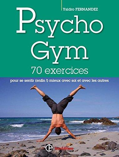 Psychogym : 70 exercices pour se sentir (enfin!) mieux avec soi et avec les autres (Epanouissement)