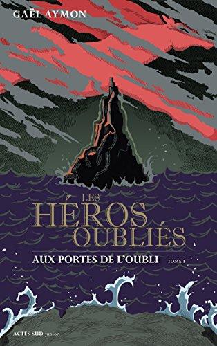 Les héros oubliés - Tome 1: Aux portes de l'oubli (ACTES SUD JUNIO) (French Edition)