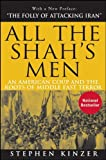 All the Shah′s Men: An American Coup and the Roots of Middle East Terror