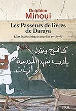 Les Passeurs de livres de Daraya - Une bibliothèque secrète en Syrie de Delphine Minoui