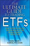 The Ultimate Guide to Trading ETFs: How To Profit from the Hottest Sectors in the Hottest Markets All the Time by Don Dion (2010-11-30)