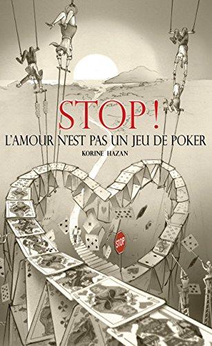 STOP! L'amour N'est Pas Un Jeu De Poker par Korine Hazan