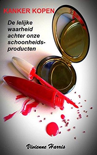 Kanker kopen - De lelijke waarheid achter onze schoonheidsproducten (Dutch Edition) por Vivienne Harris