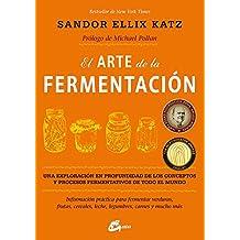 El arte de la fermentación : una exploración en profundidad de los conceptos y procesos fermentativos de todo el mundo. Información práctica para ... legumbres, carnes y mucho más (Salud natural)