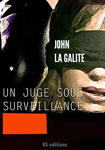 Un juge sous surveillance: Rien n'est plus dangereux que la vérité dans un monde qui ment par John La Galite (GRAND PRIX RTL-LIRE)