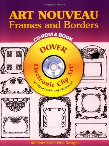Art Nouveau Frames and Borders: 199 Different Copyright-Free Designs (Dover Electronic Clip Art Series) -