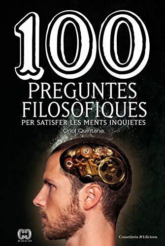 100 preguntes filosòfiques: Per satisfer les ments inquietes (Catalan Edition) por Oriol Quintana