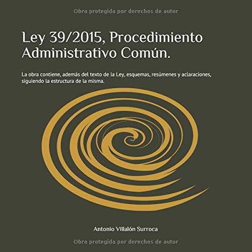 Ley 39/2015 Procedimiento Administrativo Común.: La obra contiene, además del texto de la Ley, esquemas, resúmenes y aclaraciones, siguiendo la estructura de la misma. por Antonio Villalón