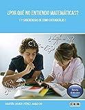 Image de ¿Por qué No entiendo Matemáticas? (Y sugerencias de como entenderlas) 6ta Edición (Revisado, Actualizado, Mejorado): Why I do not undestand Mathem