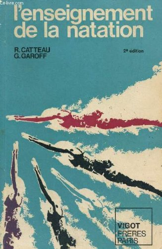 L'ENSEIGNEMENT DE LA NATATION / 2e EDITION.