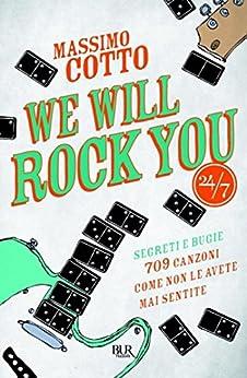 We will rock you: Segreti e bugie - 709 canzoni come non le avete mai sentite di [Cotto, Massimo]