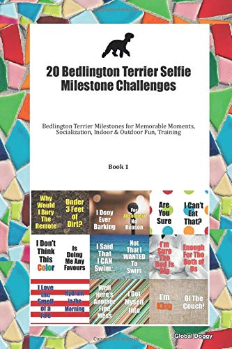 20 Bedlington Terrier Selfie Milestone Challenges: Bedlington Terrier Milestones for Memorable Moments, Socialization, Indoor & Outdoor Fun, Training Book 1