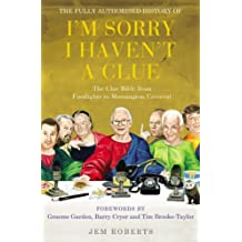 The Fully Authorised History of I'm Sorry I Haven't A Clue: The Clue Bible from Footlights to Mornington Crescent