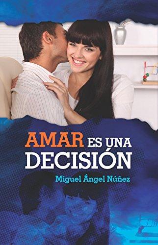 Amar es una decisión por Dr. Miguel Ángel Núñez