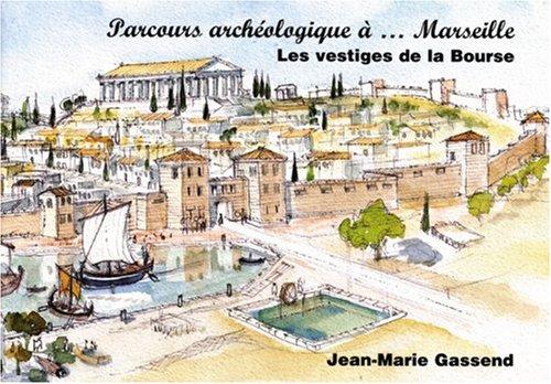 Parcours archéologique à... Marseille : Les vestiges de la Bourse por Jean-Marie Gassend