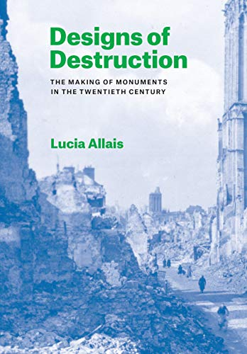 Designs of Destruction: The Making of Monuments in the Twentieth Century (English Edition) -
