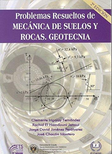Problemas Resueltos de Mecánica de Suelos y Rocas. Geotecnia por Clemente Irigaray Fernández