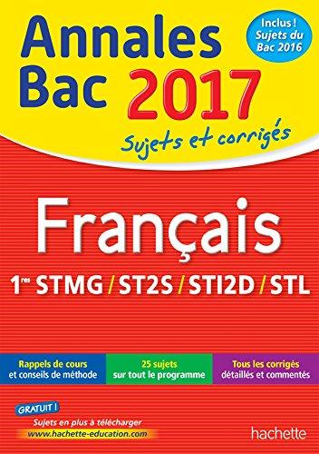 Français, 1res STMG, ST2S, STI2D, STL : annales 2017.-