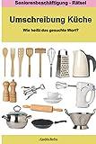 Umschreibung Küche - Wie heißt das gesuchte Wort?: Seniorenbeschäftigung Rätsel