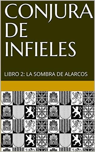 CONJURA DE INFIELES: LIBRO 2: LA SOMBRA DE ALARCOS