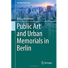 Public Art and Urban Memorials in Berlin (The Urban Book Series)