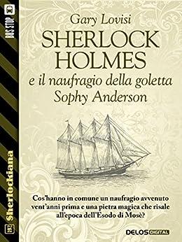 Sherlock Holmes e il naufragio della goletta Sophy Anderson (Sherlockiana) di [Gary Lovisi]