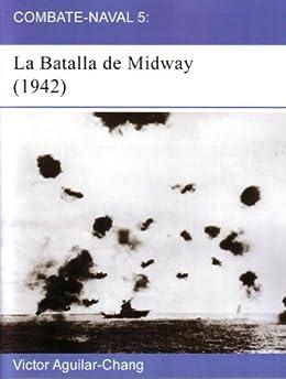 Combate-Naval 5: La Batalla de Midway (1942) (en español) -2a Edición- de [Aguilar-Chang, Victor]
