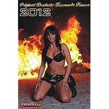 Feuerwehr Frauen Kalender 2012: Original Deutsche Feuerwehr Frauen. 12. Jahrgang