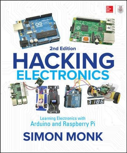 Hacking Electronics: Learning Electronics with Arduino and Raspberry Pi, Second Edition por Simon Monk