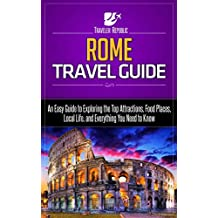 Rome Travel Guide: An Easy Guide to Exploring the Top Attractions, Food Places, Local Life, and Everything You Need to Know (Traveler Republic) (English Edition)