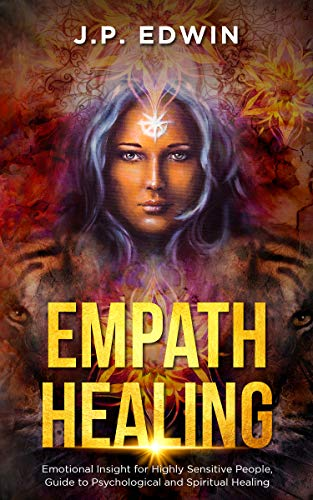 Empath Healing: Emotional Insight for Highly Sensitive People, Guide to Psychological and Spiritual Healing (English Edition)