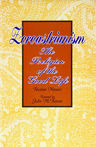 Zorastrianism: The Religion of the Good Life por Rustam Masani